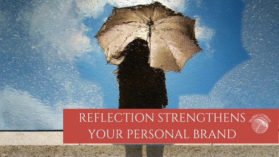Reflection Strengthens Your Personal Brand